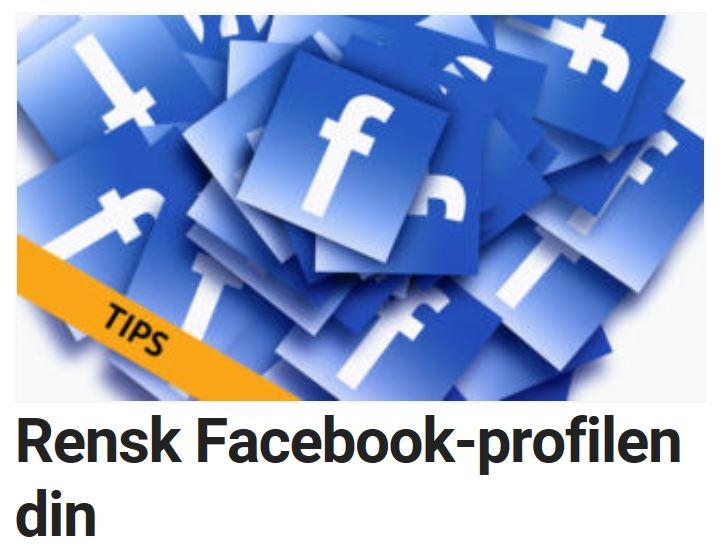 Slik renser du Facebook-profilen din.